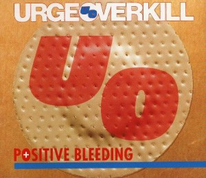 "Urge Overkill's ""Positive Bleeding"" CD single."